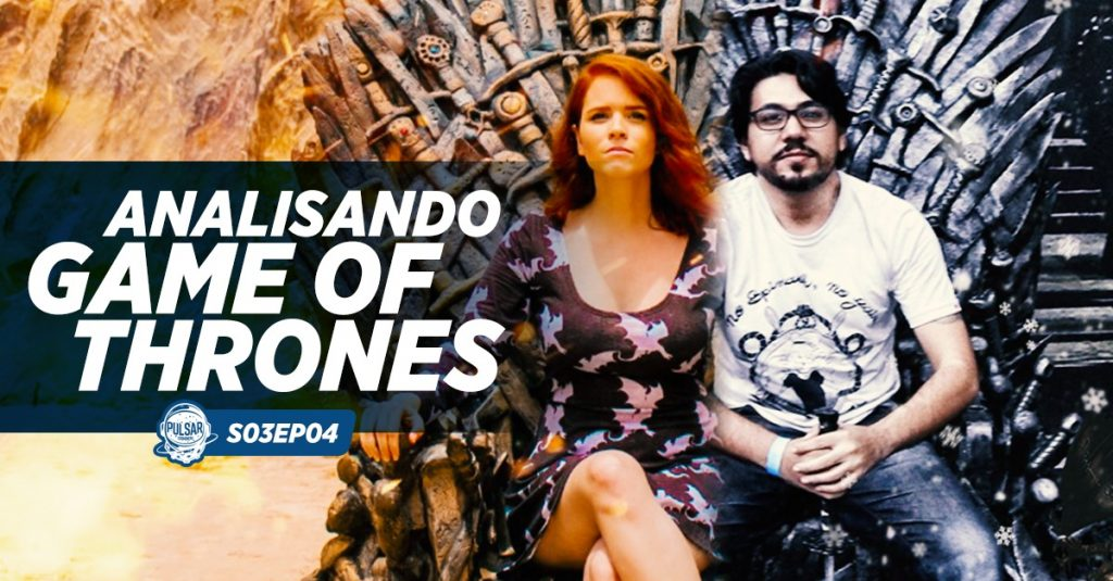 game of thrones ep 1 e 2 8ª temporada podcast cosmonerd
