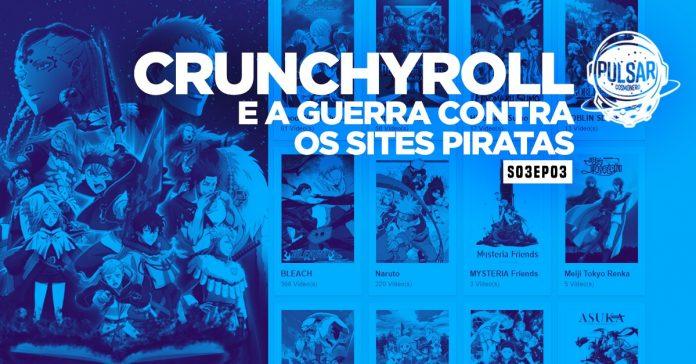 Crunchyroll capa podcast pirataria