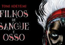O Legado de Orïsha: Filhos de Sangue e Osso, de Tomi Adeyemi